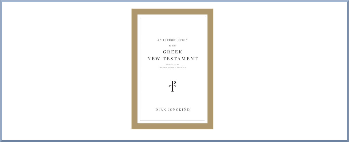 "Book Thoughts #3: ""An Introduction to the Greek New Testament, Produced at Tyndale House, Cambridge"" by Dirk Jongkind"