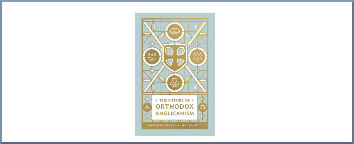 "Book Thoughts #6: ""The Future of Orthodox Anglicanism"""