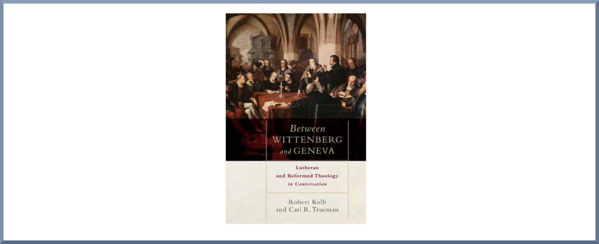 "Book Thoughts #8: ""Between Wittenberg and Geneva"" by Kolb and Trueman"